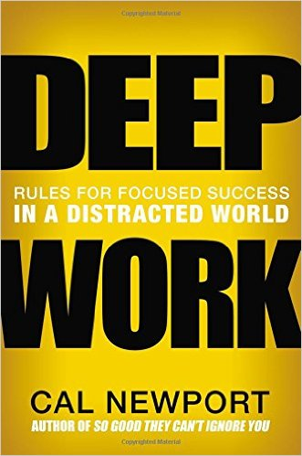 New Book – Deep Work: Rules for Focused Success in a Distracted World by Cal Newport